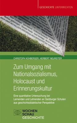 Zum Umgang mit Nationalsozialismus, Holocaust und Erinnerungskultur von Kühberger,  Christoph, Neureiter,  Herbert