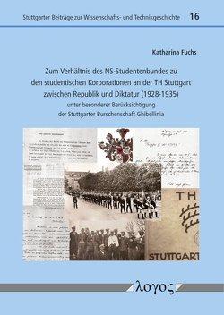 Zum Verhältnis des NS-Studentenbundes zu den studentischen Korporationen an der TH Stuttgart zwischen Republik und Diktatur (1928-1935) von Fuchs,  Katharina