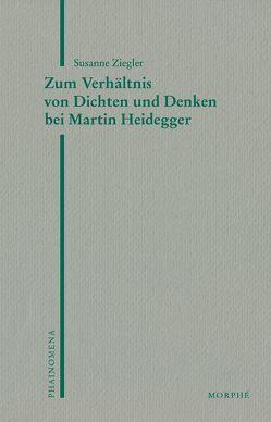 Zum Verhältnis von Dichten und Denken bei Martin Heidegger von Koch,  Dietmar, Ziegler,  Susanne
