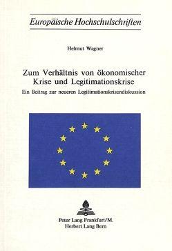 Zum Verhältnis von ökonomischer Krise und Legitimationskrise von Wagner,  Helmut