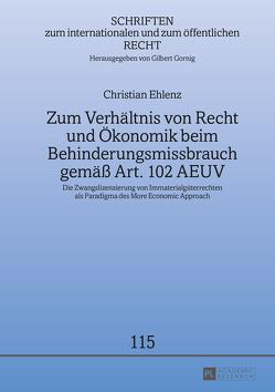 Zum Verhältnis von Recht und Ökonomik beim Behinderungsmissbrauch gemäß Art. 102 AEUV von Ehlenz,  Christian