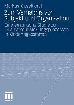 Zum Verhältnis von Subjekt und Organisation von Kieselhorst,  Markus
