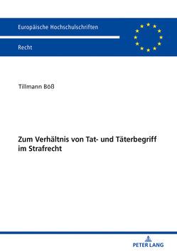 Zum Verhältnis von Tat- und Täterbegriff im Strafrecht von Böß,  Tillmann