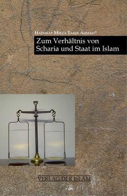 Zum Verhältnis von Scharia und Staat im Islam von Ahmad,  Hadhrat Mirza Tahir, Hameed,  Naveed, Hübsch,  Tariq