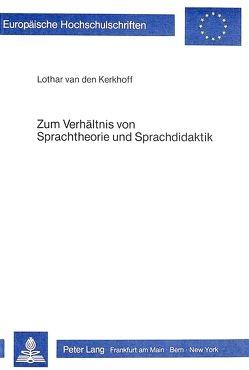 Zum Verhältnis von Sprachtheorie und Sprachdidaktik von Kerkhoff van den,  Lothar