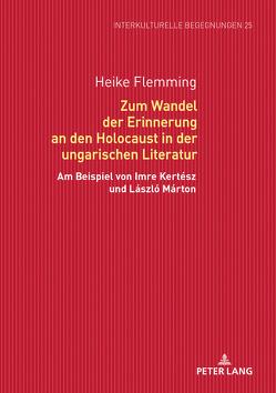 Zum Wandel der Erinnerung an den Holocaust in der ungarischen Literatur von Flemming,  Heike