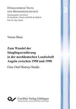 Zum Wandel der Säuglingsernährung in der norddeutschen Landschaft Angeln zwischen 1950 und 1990 von Blaas,  Verena
