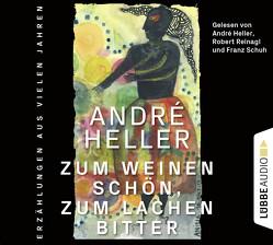 Zum Weinen schön, zum Lachen bitter von Heller,  André, Reinagl,  Robert, Schuh,  Dr. Franz