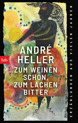 Zum Weinen schön, zum Lachen bitter von Heller,  André, Schuh,  Franz