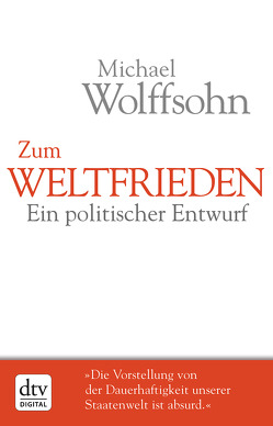 Zum Weltfrieden von Wolffsohn,  Michael