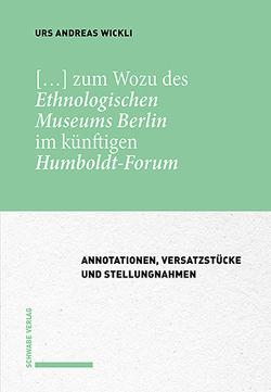 […] zum Wozu des Ethnologischen Museums Berlin im künftigen Humboldt-Forum von Wickli,  Urs Andreas