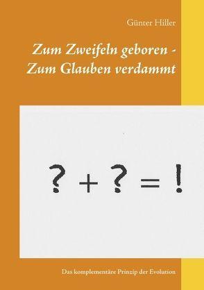 Zum Zweifeln geboren – Zum Glauben verdammt von Hiller,  Günter