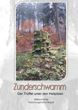 Zunderschwamm – Der Trüffel unter den Heilpilzen von Rühle,  Wilfried