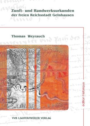 Zunft und Handwerksurkunden der freien Reichsstadt Gelnhausen von Weyrauch,  Thomas