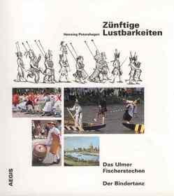 Zünftige Lustbarkeiten: Das Ulmer Fischerstechen /Der Bindertanz von Leser,  Rupert, Petershagen,  Henning, Resch,  Simon, Sauter,  Eugen