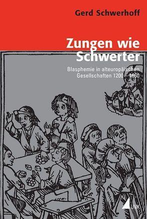 Zungen wie Schwerter von Blauert,  Andreas, Dinges,  Martin, Häberlein ,  Mark, Rublack,  Ulinka, Schwerhoff,  Gerd