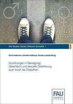 Zuordnungen in Bewegung: Geschlecht und sexuelle Orientierung quer durch die Disziplinen von Feldmann,  Doris, Keilhauer,  Annette, Liebold,  Renate