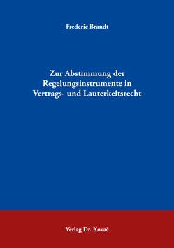 Zur Abstimmung der Regelungsinstrumente in Vertrags- und Lauterkeitsrecht von Brandt,  Frederic