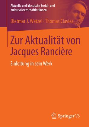 Zur Aktualität von Jacques Rancière von Claviez,  Thomas, Wetzel,  Dietmar J