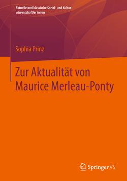 Zur Aktualität von Maurice Merleau-Ponty von Prinz,  Sophia