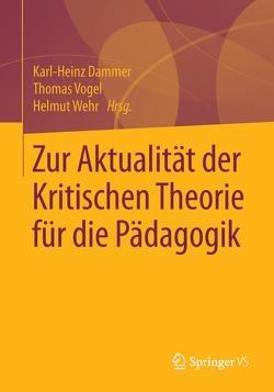 Zur Aktualität der Kritischen Theorie für die Pädagogik von Dammer,  Karl-Heinz, Vogel,  Thomas, Wehr,  Helmut