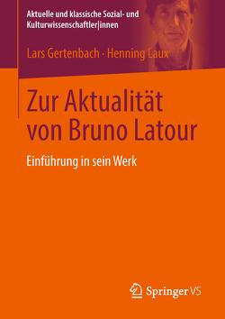 Zur Aktualität von Bruno Latour von Gertenbach,  Lars, Laux,  Henning