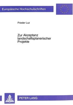 Zur Akzeptanz landschaftsplanerischer Projekte von Luz,  Frieder