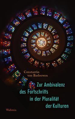 Zur Ambivalenz des Fortschritts in der Pluralität der Kulturen von von Barloewen,  Constantin