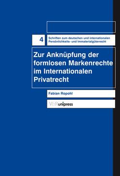 Zur Anknüpfung der formlosen Markenrechte im Internationalen Privatrecht von Ropohl,  Fabian