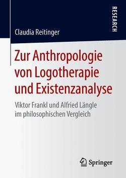 Zur Anthropologie von Logotherapie und Existenzanalyse von Reitinger,  Claudia