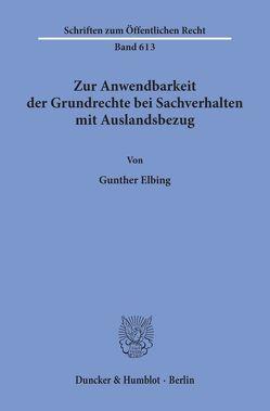 Zur Anwendbarkeit der Grundrechte bei Sachverhalten mit Auslandsbezug. von Elbing,  Gunther