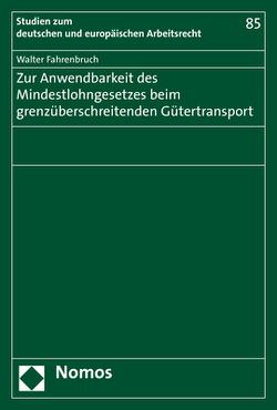 Zur Anwendbarkeit des Mindestlohngesetzes beim grenzüberschreitenden Gütertransport von Fahrenbruch,  Walter