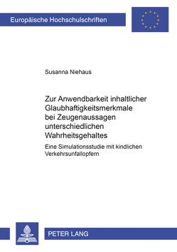 Zur Anwendbarkeit inhaltlicher Glaubhaftigkeitsmerkmale bei Zeugenaussagen unterschiedlichen Wahrheitsgehaltes von Niehaus,  Susanna