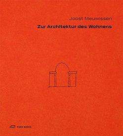 Zur Architektur des Wohnens von Meuwissen,  Joost
