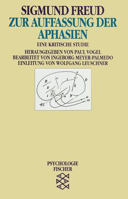 Zur Auffassung der Aphasien von Freud,  Sigmund, Leuschner,  Wolfgang, Meyer-Palmedo,  Ingeborg, Vogel,  Paul