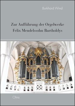 Zur Aufführung der Orgelwerke Felix Mendelssohn Bartholdys von Wind,  Burkhard