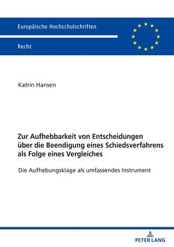 Zur Aufhebbarkeit von Entscheidungen über die Beendigung eines Schiedsverfahrens als Folge eines Vergleiches von Hansen,  Katrin