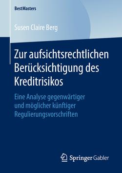 Zur aufsichtsrechtlichen Berücksichtigung des Kreditrisikos von Berg,  Susen Claire