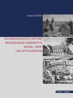 Zur Baugeschichte der drei Regensburger Damenstifte von Eichler,  Katrin