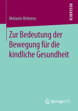 Zur Bedeutung der Bewegung für die kindliche Gesundheit von Behrens,  Melanie