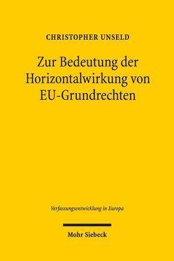 Zur Bedeutung der Horizontalwirkung von EU-Grundrechten von Unseld,  Christopher