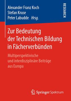 Zur Bedeutung der Technischen Bildung in Fächerverbünden von Koch,  Alexander Franz, Kruse,  Stefan, Labudde,  Peter