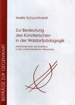 Zur Bedeutung des Künstlerischen in der Waldorfpädagogik von Schuchhardt,  Malte