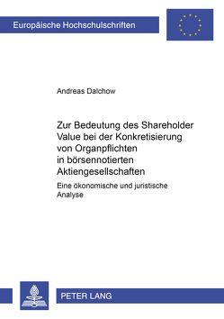 Zur Bedeutung des Shareholder Value bei der Konkretisierung von Organpflichten in börsennotierten Aktiengesellschaften von Dalchow,  Andreas