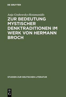 Zur Bedeutung mystischer Denktraditionen im Werk von Hermann Broch von Grabowsky-Hotamanidis,  Anja