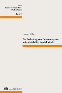 Zur Bedeutung von Finanzanalysten auf entwickelten Kapitalmärkten von Wilke,  Hannes