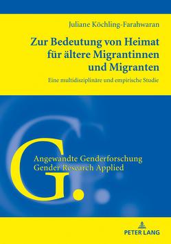 Zur Bedeutung von Heimat für ältere Migrantinnen und Migranten von Köchling-Farahwaran,  Juliane