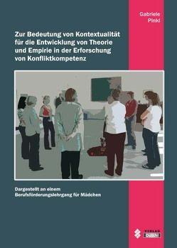 Zur Bedeutung von Kontextualität für die Entwicklung von Theorie und Empirie in der Erforschung von Konfliktkompetenz von Pinkl,  Gabriele