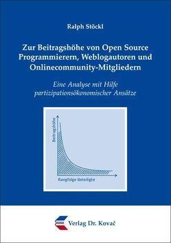 Zur Beitragshöhe von Open Source Programmierern, Weblogautoren und Onlinecommunity-Mitgliedern von Stöckl,  Ralph