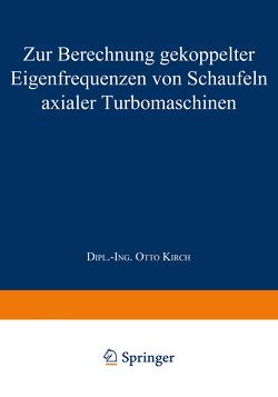 Zur Berechnung gekoppelter Eigenfrequenzen von Schaufeln axialer Turbomaschinen von Kirch,  Otto